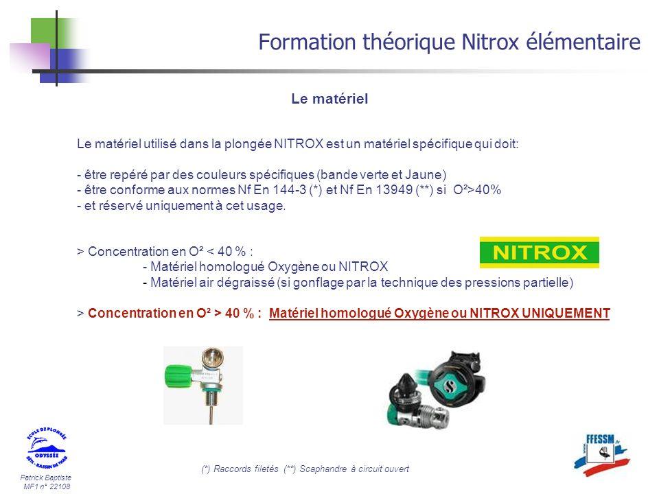 Patrick Baptiste MF1 n° 22108 Formation théorique Nitrox élémentaire Le matériel (*) Raccords filetés (**) Scaphandre à circuit ouvert Le matériel uti