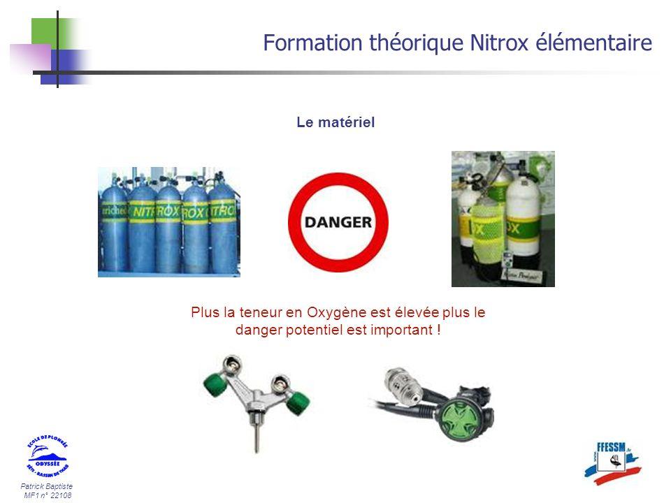 Patrick Baptiste MF1 n° 22108 Formation théorique Nitrox élémentaire Le matériel Plus la teneur en Oxygène est élevée plus le danger potentiel est imp