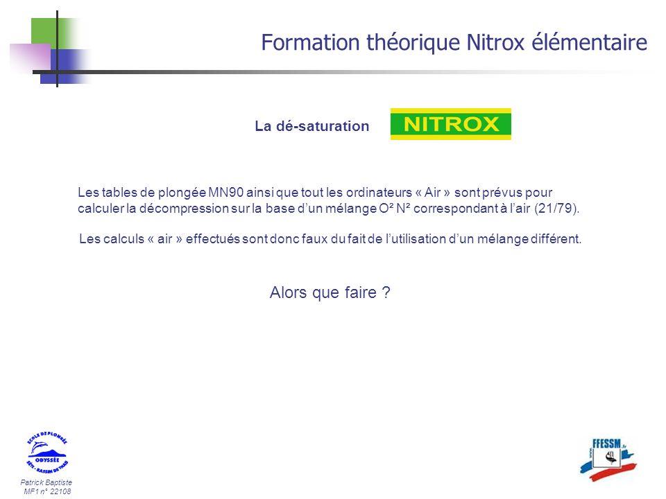 Patrick Baptiste MF1 n° 22108 Formation théorique Nitrox élémentaire La dé-saturation Les tables de plongée MN90 ainsi que tout les ordinateurs « Air