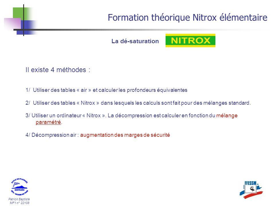 Patrick Baptiste MF1 n° 22108 Formation théorique Nitrox élémentaire La dé-saturation Il existe 4 méthodes : 1/ Utiliser des tables « air » et calcule