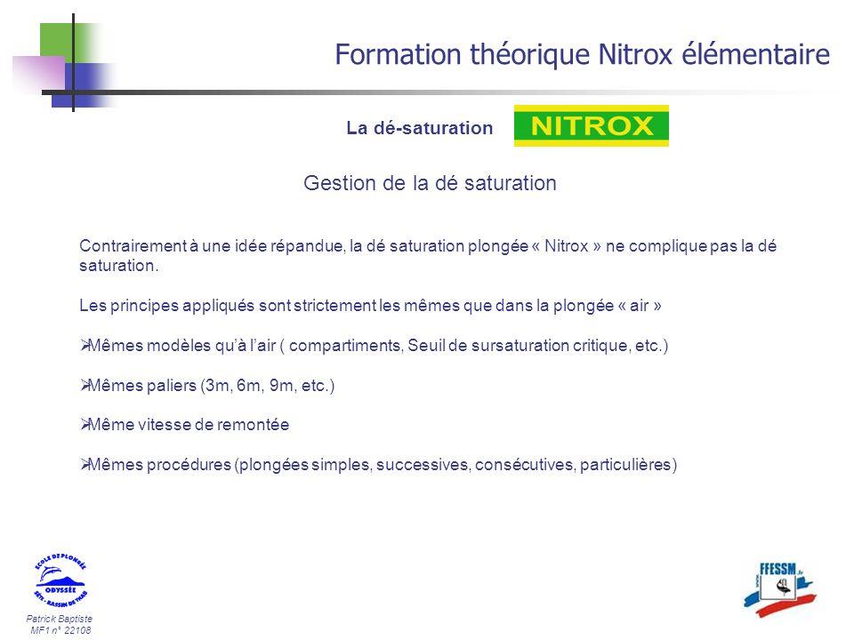 Patrick Baptiste MF1 n° 22108 Formation théorique Nitrox élémentaire La dé-saturation Gestion de la dé saturation Contrairement à une idée répandue, l