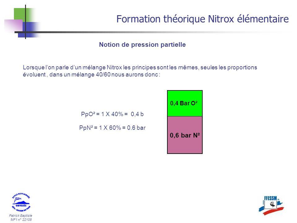 Patrick Baptiste MF1 n° 22108 Formation théorique Nitrox élémentaire Notion de pression partielle 0,6 bar N² 0,4 Bar O² Lorsque lon parle dun mélange