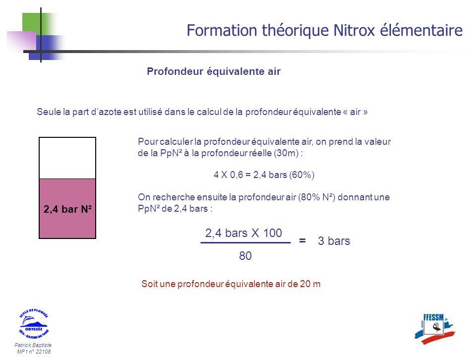 Patrick Baptiste MF1 n° 22108 Formation théorique Nitrox élémentaire Profondeur équivalente air 2,4 bar N² Seule la part dazote est utilisé dans le ca