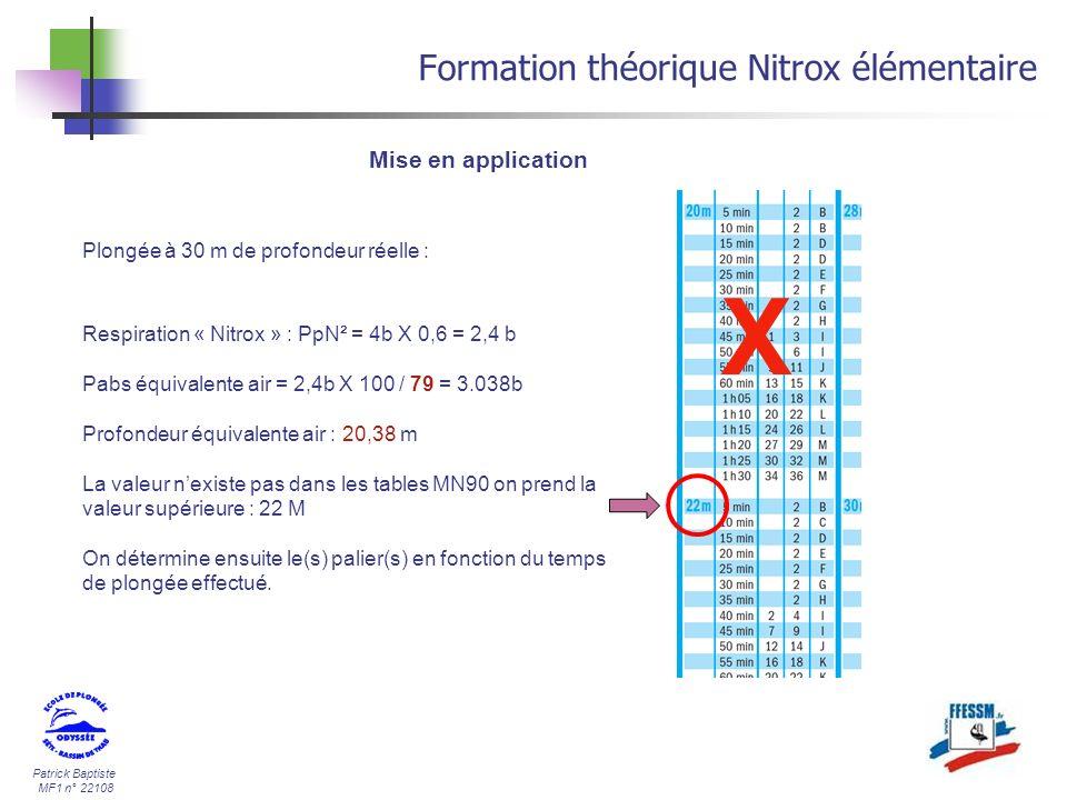 Patrick Baptiste MF1 n° 22108 Formation théorique Nitrox élémentaire Mise en application Plongée à 30 m de profondeur réelle : Respiration « Nitrox »