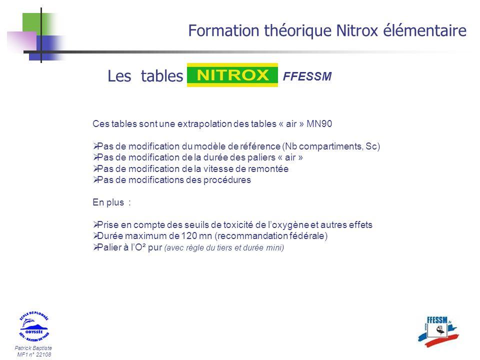 Patrick Baptiste MF1 n° 22108 Formation théorique Nitrox élémentaire Les tables FFESSM Ces tables sont une extrapolation des tables « air » MN90 Pas d