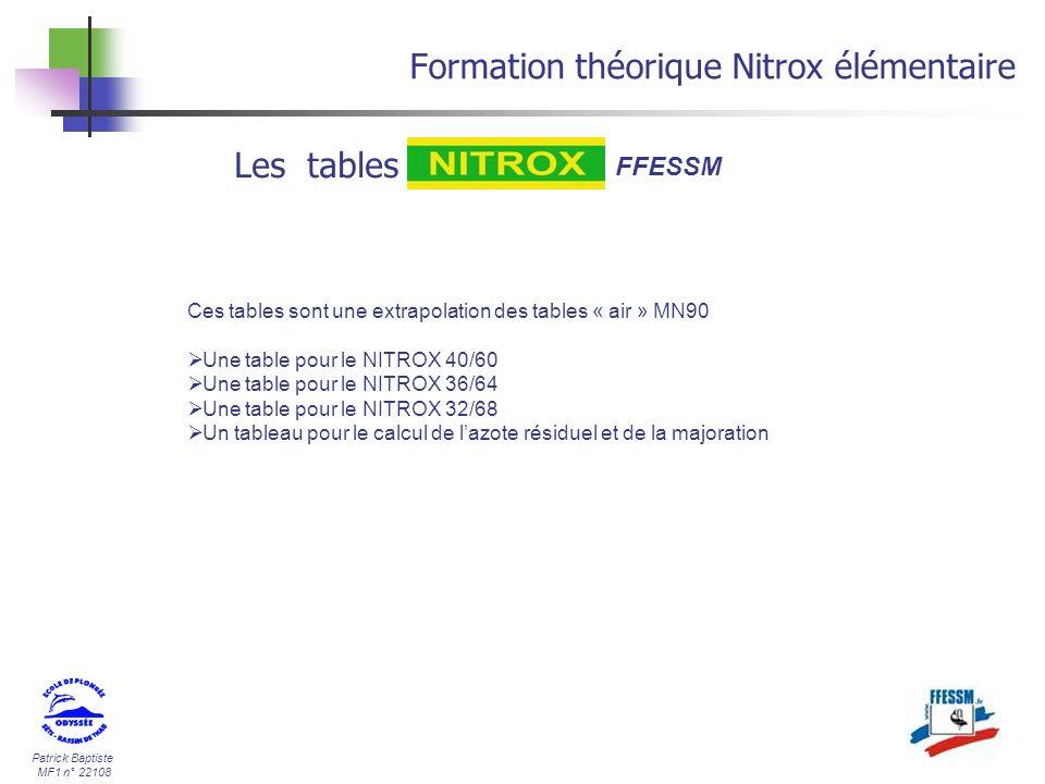 Patrick Baptiste MF1 n° 22108 Formation théorique Nitrox élémentaire Les tables FFESSM Ces tables sont une extrapolation des tables « air » MN90 Une t