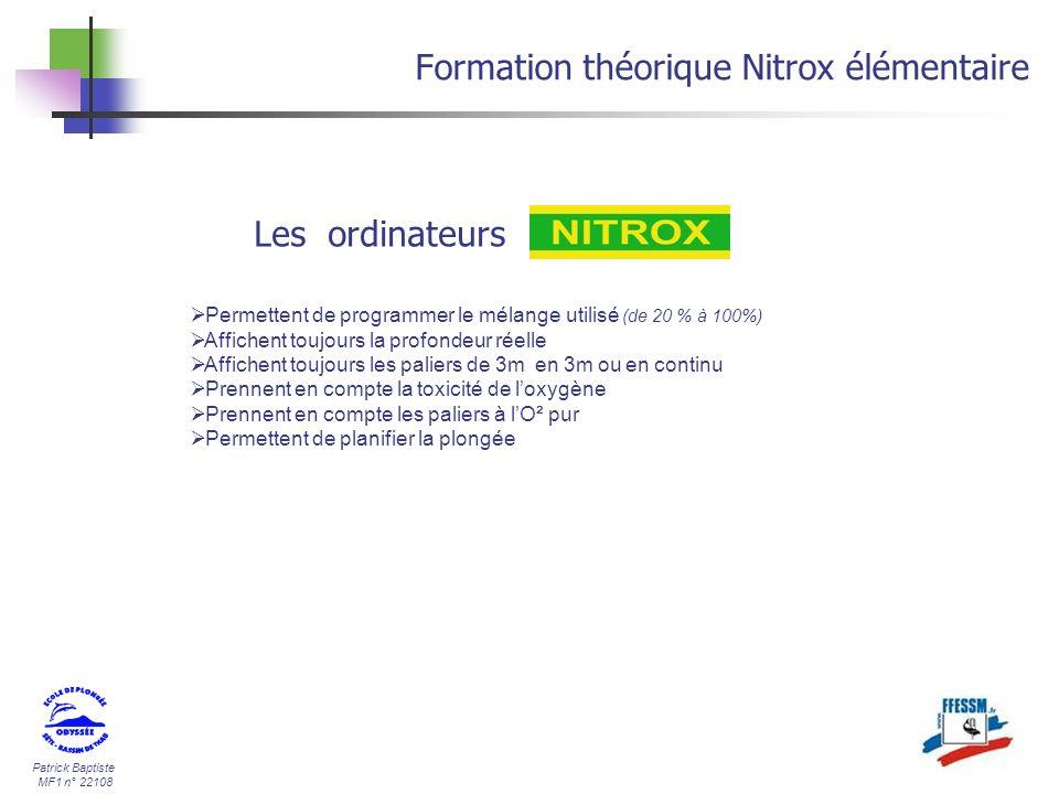 Patrick Baptiste MF1 n° 22108 Formation théorique Nitrox élémentaire Les ordinateurs Permettent de programmer le mélange utilisé (de 20 % à 100%) Affi