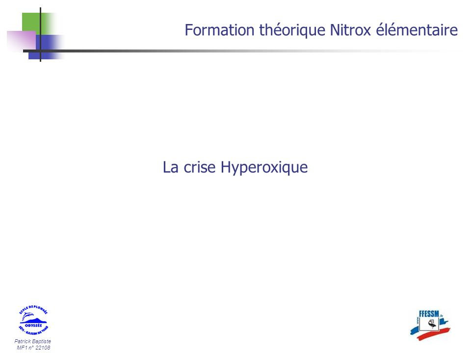 Patrick Baptiste MF1 n° 22108 Formation théorique Nitrox élémentaire La crise Hyperoxique