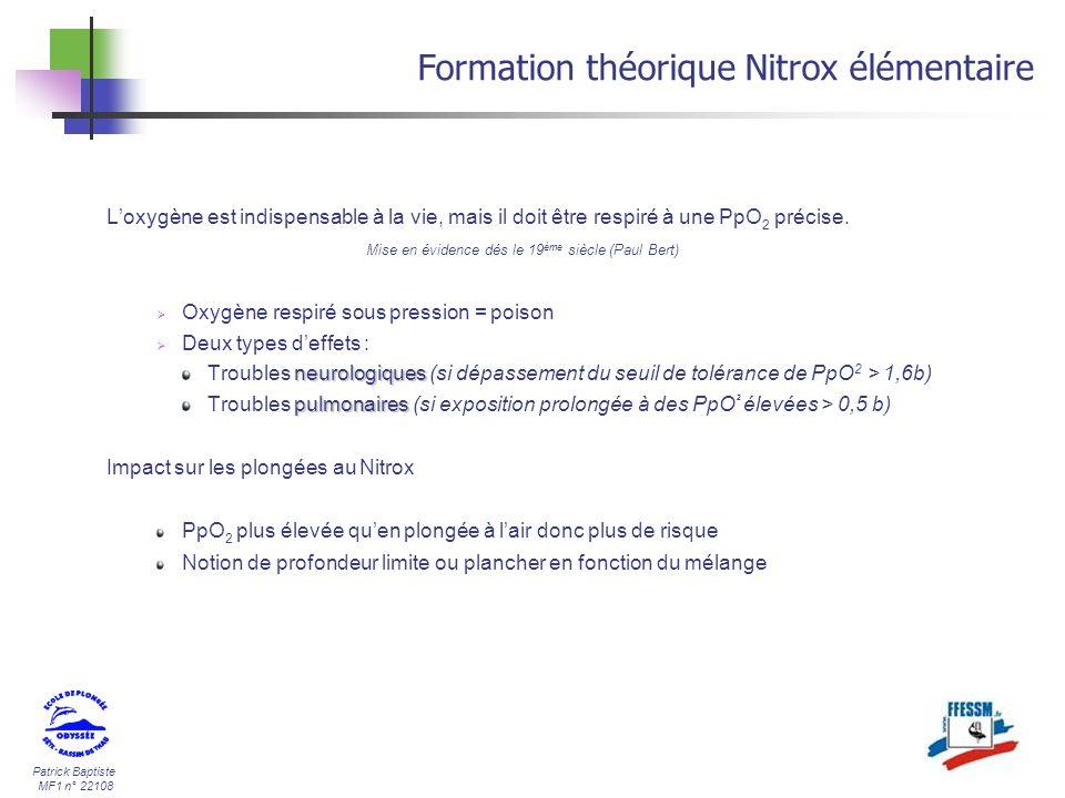 Patrick Baptiste MF1 n° 22108 Loxygène est indispensable à la vie, mais il doit être respiré à une PpO 2 précise. Mise en évidence dés le 19 ème siècl