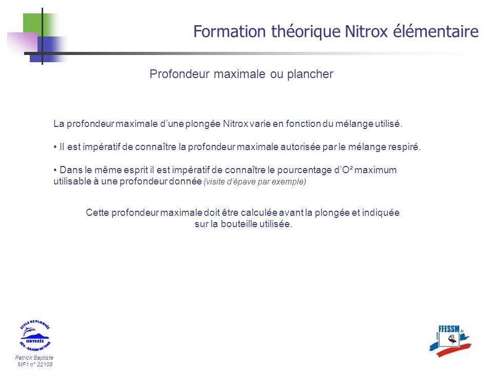 Patrick Baptiste MF1 n° 22108 Profondeur maximale ou plancher Formation théorique Nitrox élémentaire La profondeur maximale dune plongée Nitrox varie