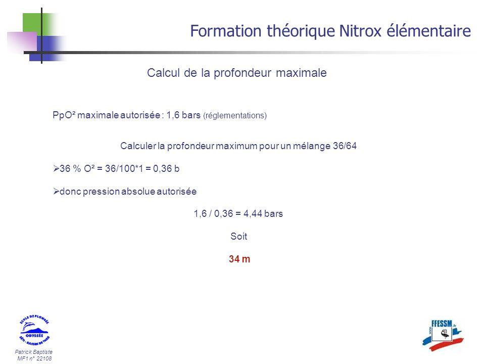 Patrick Baptiste MF1 n° 22108 Calcul de la profondeur maximale Formation théorique Nitrox élémentaire PpO² maximale autorisée : 1,6 bars (réglementati