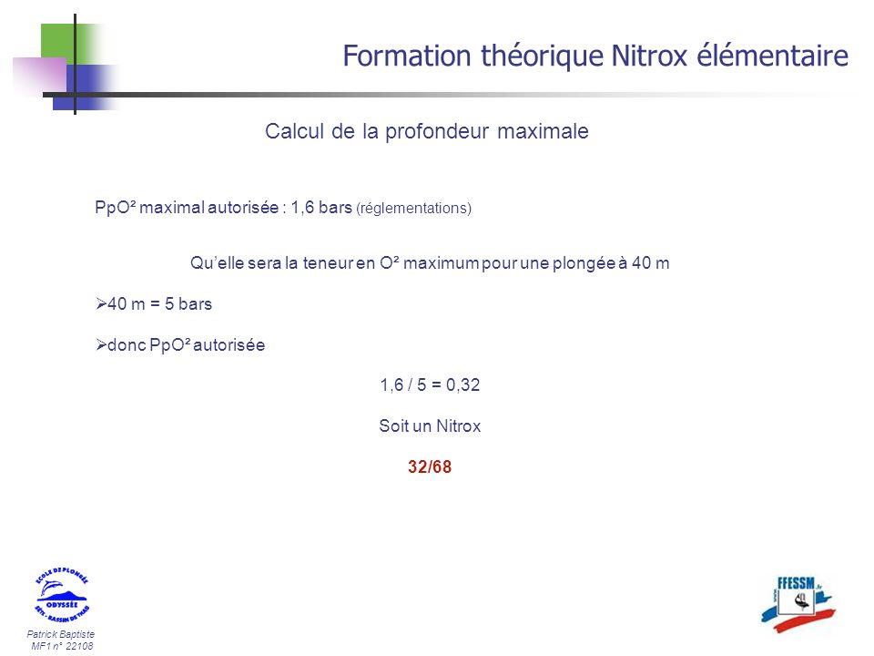 Patrick Baptiste MF1 n° 22108 Calcul de la profondeur maximale Formation théorique Nitrox élémentaire PpO² maximal autorisée : 1,6 bars (réglementatio