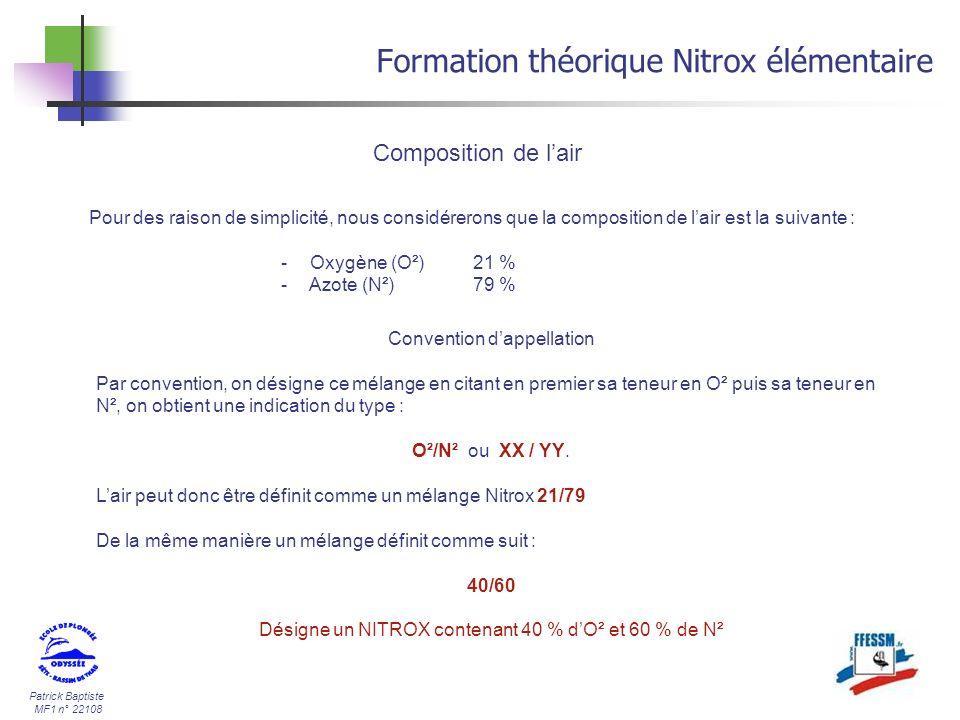 Patrick Baptiste MF1 n° 22108 Calcul de la profondeur maximale Formation théorique Nitrox élémentaire PpO² maximal autorisée : 1,6 bars (réglementations) Quelle sera la teneur en O² maximum pour une plongée à 40 m 40 m = 5 bars donc PpO² autorisée 1,6 / 5 = 0,32 Soit un Nitrox 32/68