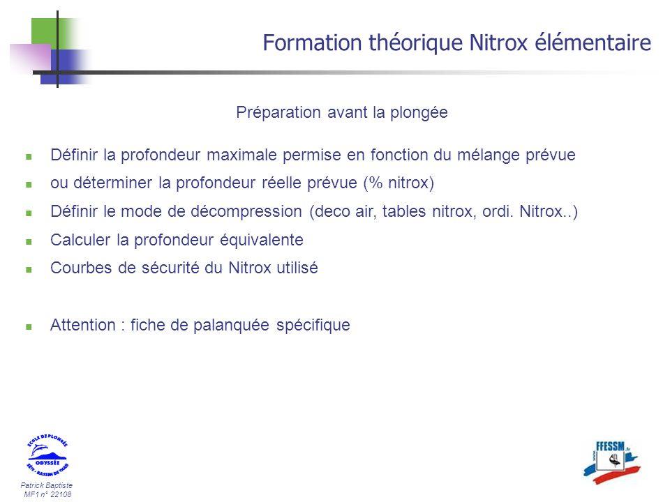 Patrick Baptiste MF1 n° 22108 Formation théorique Nitrox élémentaire Définir la profondeur maximale permise en fonction du mélange prévue ou détermine