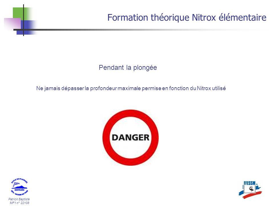 Patrick Baptiste MF1 n° 22108 Formation théorique Nitrox élémentaire Ne jamais dépasser la profondeur maximale permise en fonction du Nitrox utilisé P