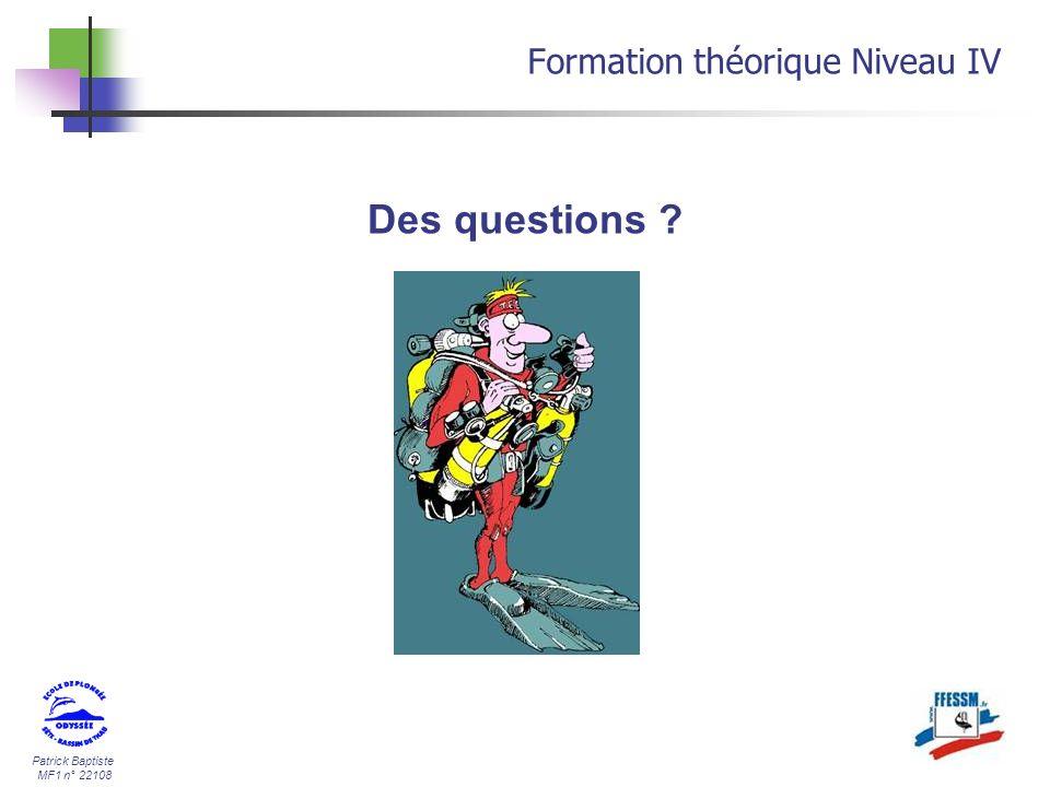 Patrick Baptiste MF1 n° 22108 Des questions ? Formation théorique Niveau IV