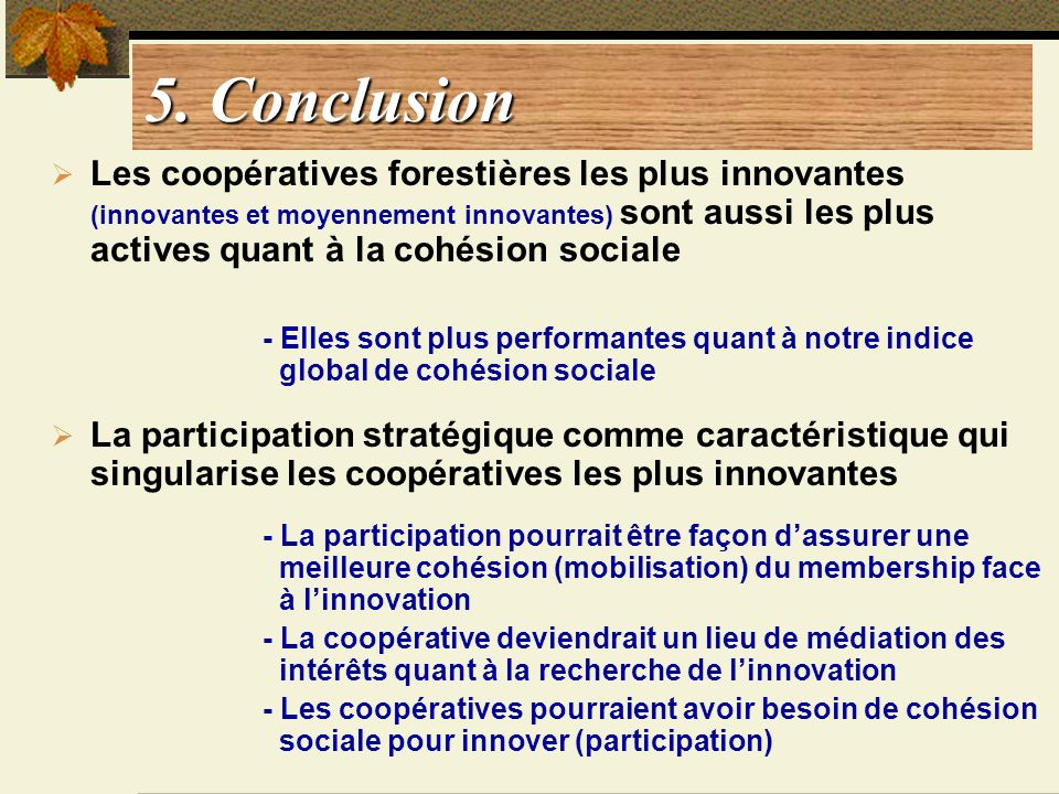 5. Conclusion Les coopératives forestières les plus innovantes (innovantes et moyennement innovantes) sont aussi les plus actives quant à la cohésion