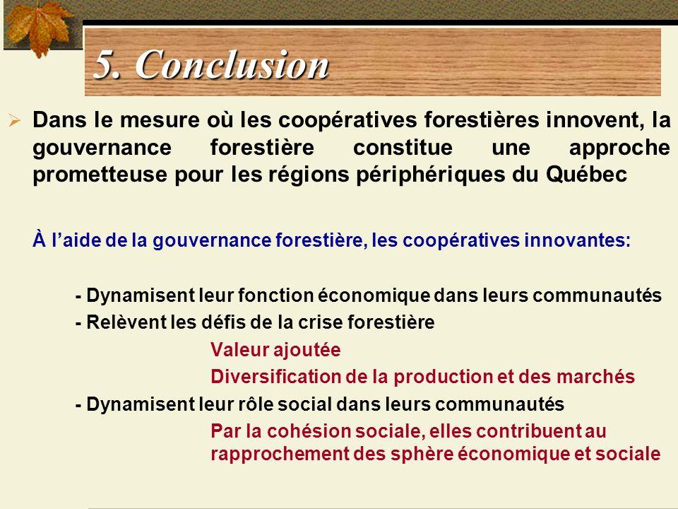 5. Conclusion Dans le mesure où les coopératives forestières innovent, la gouvernance forestière constitue une approche prometteuse pour les régions p