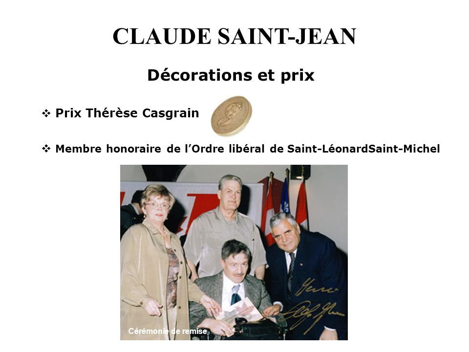 CLAUDE SAINT-JEAN Prix Thérèse Casgrain Membre honoraire de lOrdre libéral de Saint-LéonardSaint-Michel Décorations et prix Cérémonie de remise