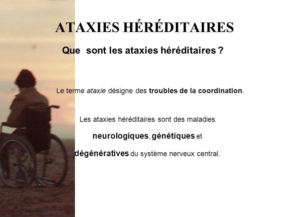ATAXIES HÉRÉDITAIRES Les ataxies héréditaires sont des maladies neurologiques, génétiques et dégénératives du système nerveux central. Que sont les at