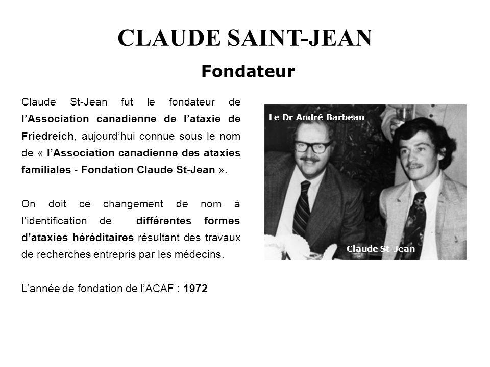 Claude St-Jean fut le fondateur de lAssociation canadienne de lataxie de Friedreich, aujourdhui connue sous le nom de « lAssociation canadienne des at