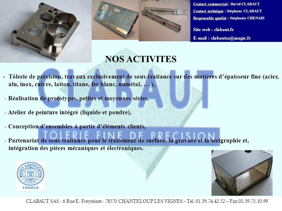 CLABAUT SAS - 6 Rue E. Freyssinet - 78570 CHANTELOUP LES VIGNES – Tél. 01.39.74.42.52 – Fax 01.39.75.10.99 NOS ACTIVITES -Tôlerie de précision, travau