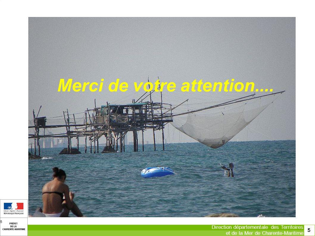 5 Direction départementale des Territoires et de la Mer de Charente-Maritime 5 Merci de votre attention....