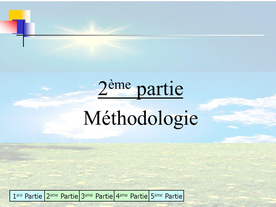 1 è re Partie2 è me Partie3 è me Partie4 è me Partie5 è me Partie 2 ème partie Méthodologie