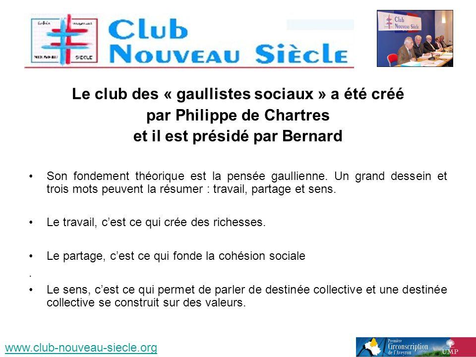 Le club des « gaullistes sociaux » a été créé par Philippe de Chartres et il est présidé par Bernard Son fondement théorique est la pensée gaullienne.