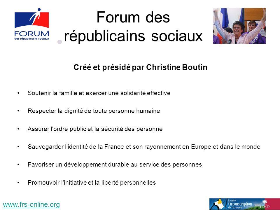 Forum des républicains sociaux Créé et présidé par Christine Boutin Soutenir la famille et exercer une solidarité effective Respecter la dignité de to