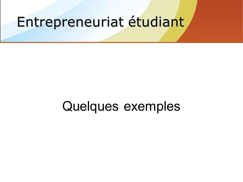 Quelques exemples Entrepreneuriat étudiant
