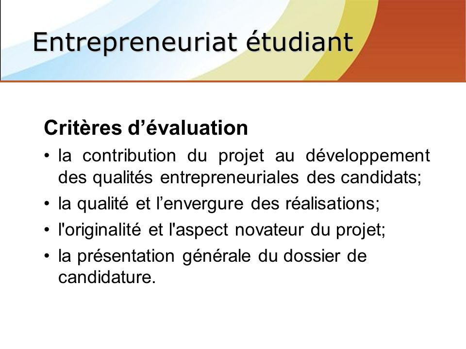 Critères dévaluation la contribution du projet au développement des qualités entrepreneuriales des candidats; la qualité et lenvergure des réalisations; l originalité et l aspect novateur du projet; la présentation générale du dossier de candidature.