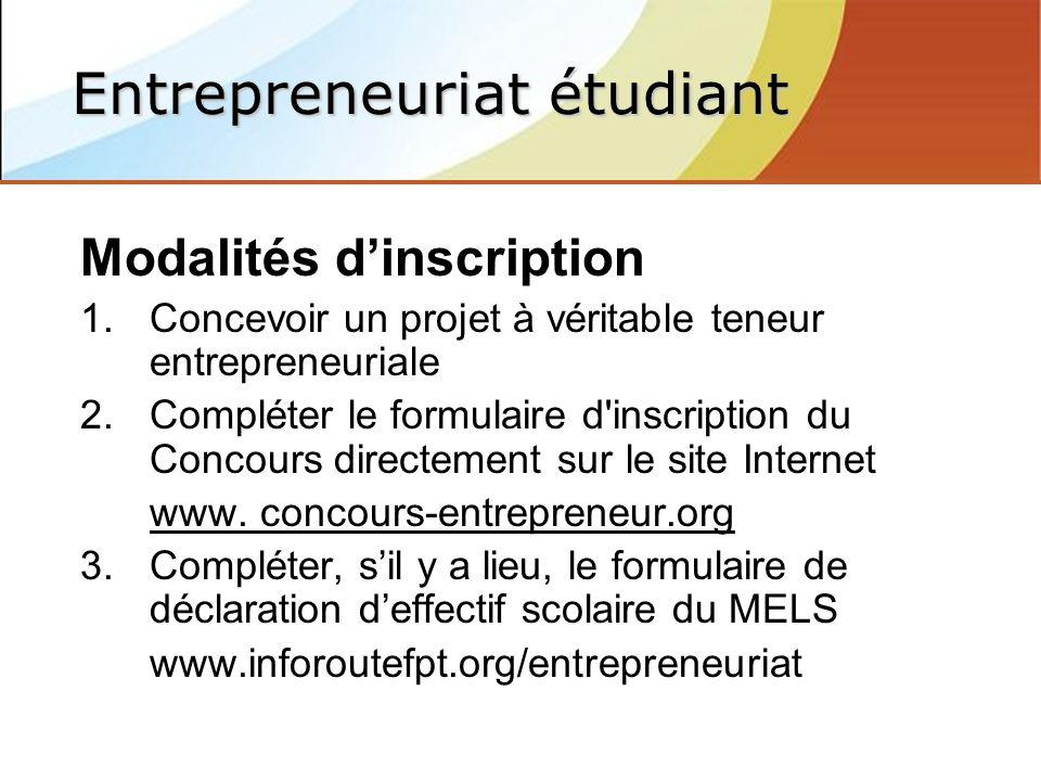 Modalités dinscription 1.Concevoir un projet à véritable teneur entrepreneuriale 2.Compléter le formulaire d inscription du Concours directement sur le site Internet www.