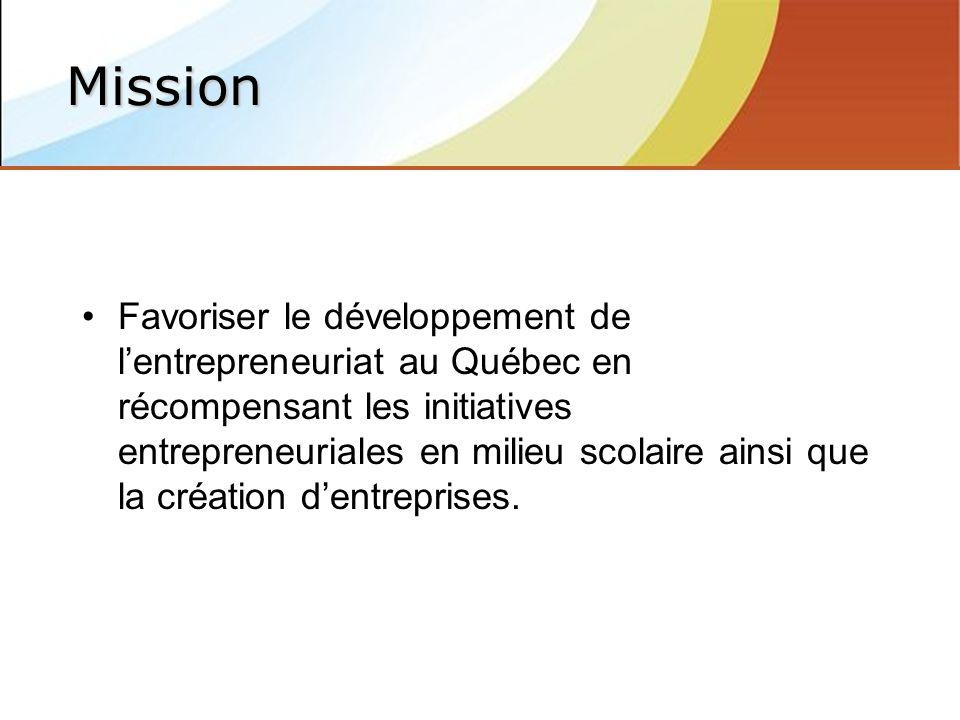 Favoriser le développement de lentrepreneuriat au Québec en récompensant les initiatives entrepreneuriales en milieu scolaire ainsi que la création dentreprises.