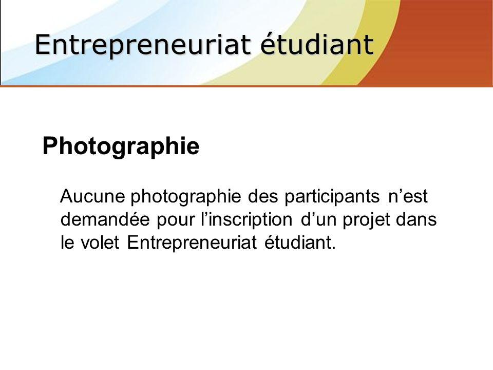 Photographie Aucune photographie des participants nest demandée pour linscription dun projet dans le volet Entrepreneuriat étudiant.