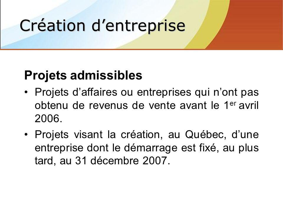 Projets admissibles Projets daffaires ou entreprises qui nont pas obtenu de revenus de vente avant le 1 er avril 2006.