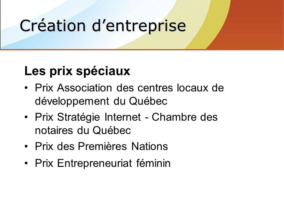 Les prix spéciaux Prix Association des centres locaux de développement du Québec Prix Stratégie Internet - Chambre des notaires du Québec Prix des Premières Nations Prix Entrepreneuriat féminin Création dentreprise