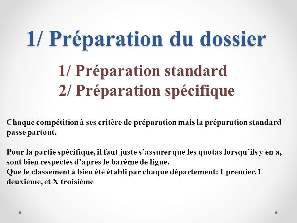 1/ Préparation du dossier 1/ Préparation standard 2/ Préparation spécifique Chaque compétition à ses critère de préparation mais la préparation standa