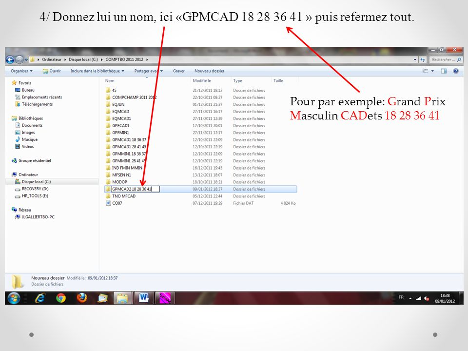 4/ Donnez lui un nom, ici «GPMCAD 18 28 36 41 » puis refermez tout. Pour par exemple: Grand Prix Masculin CADets 18 28 36 41