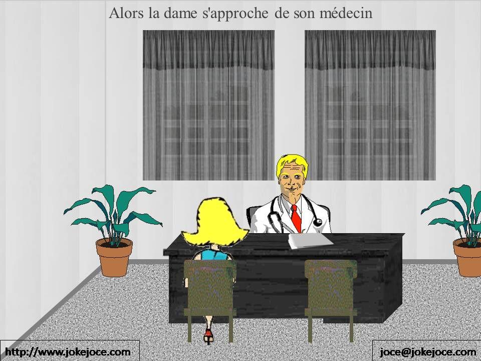 Alors la dame s'approche de son médecin