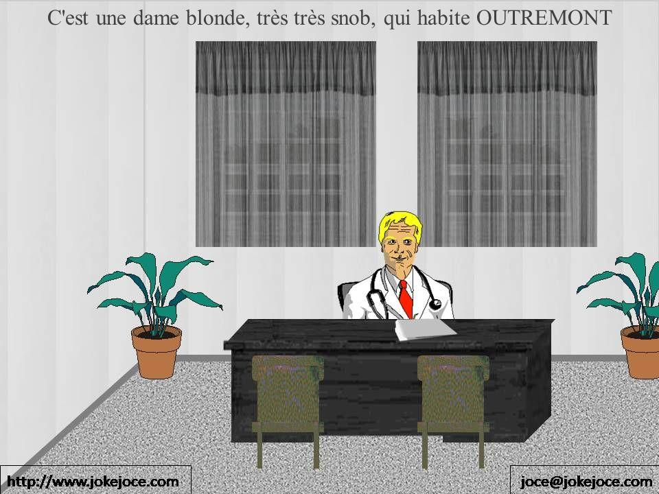 C'est une dame blonde, très très snob, qui habite OUTREMONT
