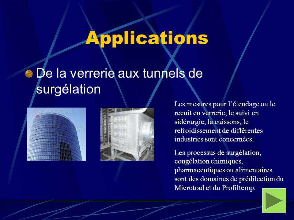 Applications De la verrerie aux tunnels de surgélation Les mesures pour létendage ou le recuit en verrerie, le suivi en sidérurgie, la cuissons, le re