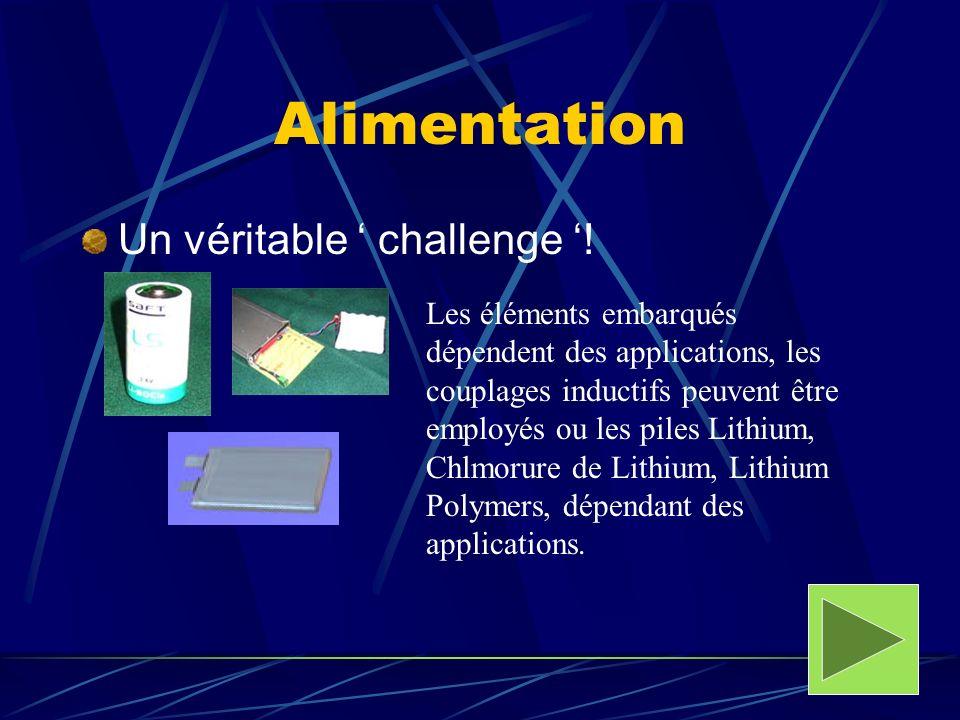 Alimentation Un véritable challenge ! Les éléments embarqués dépendent des applications, les couplages inductifs peuvent être employés ou les piles Li