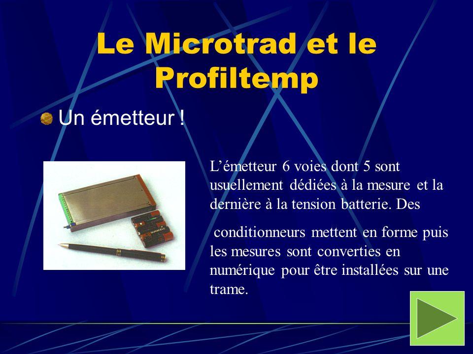 Le Microtrad et le Profiltemp Un émetteur ! Lémetteur 6 voies dont 5 sont usuellement dédiées à la mesure et la dernière à la tension batterie. Des co