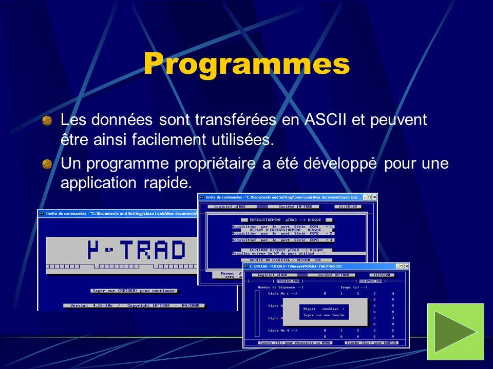 Programmes Les données sont transférées en ASCII et peuvent être ainsi facilement utilisées. Un programme propriétaire a été développé pour une applic