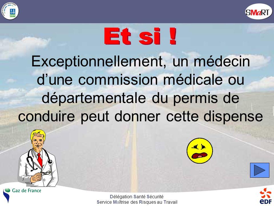 Délégation Santé Sécurité Service Maîtrise des Risques au Travail Exceptionnellement, un médecin dune commission médicale ou départementale du permis de conduire peut donner cette dispense