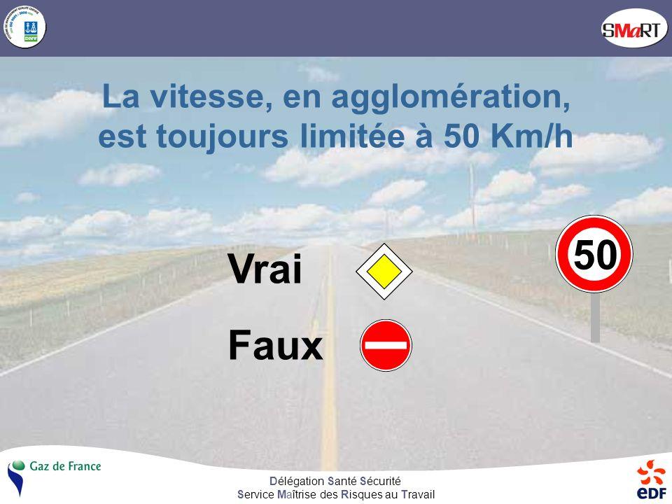 Délégation Santé Sécurité Service Maîtrise des Risques au Travail La vitesse, en agglomération, est toujours limitée à 50 Km/h Vrai Faux 50