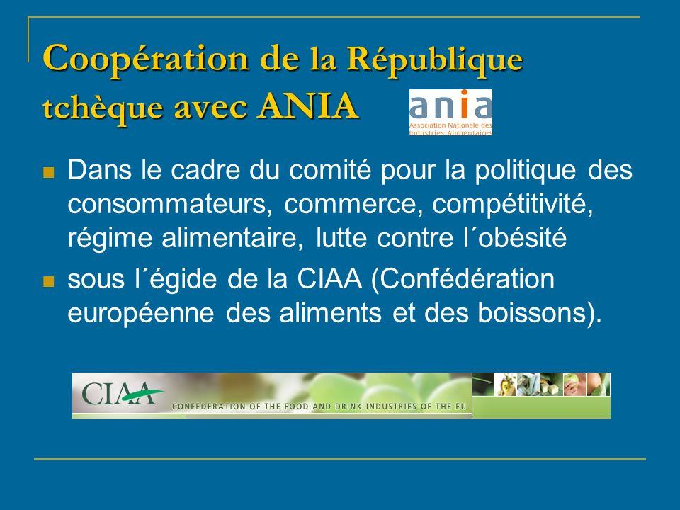 Coopération de la République tchèque avec ANIA Dans le cadre du comité pour la politique des consommateurs, commerce, compétitivité, régime alimentaire, lutte contre l´obésité sous l´égide de la CIAA (Confédération européenne des aliments et des boissons).