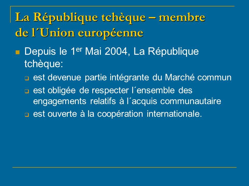 La République tchèque – membre de l´Union européenne Depuis le 1 er Mai 2004, La République tchèque: est devenue partie intégrante du Marché commun est obligée de respecter l´ensemble des engagements relatifs à l´acquis communautaire est ouverte à la coopération internationale.