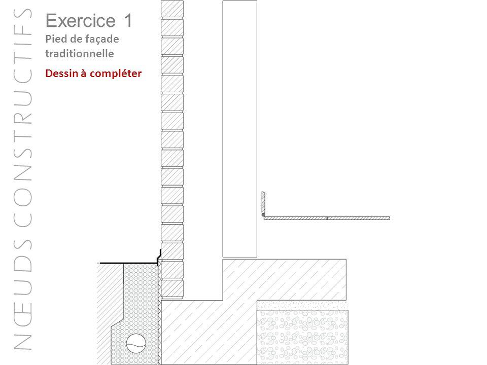 Exercice 1 Pied de façade traditionnelle Dessin à compléter
